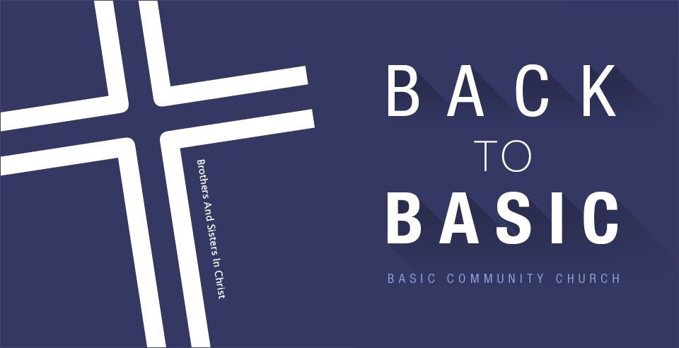 BACK TO BASIC – BASIC COMMUNITY CHURCH